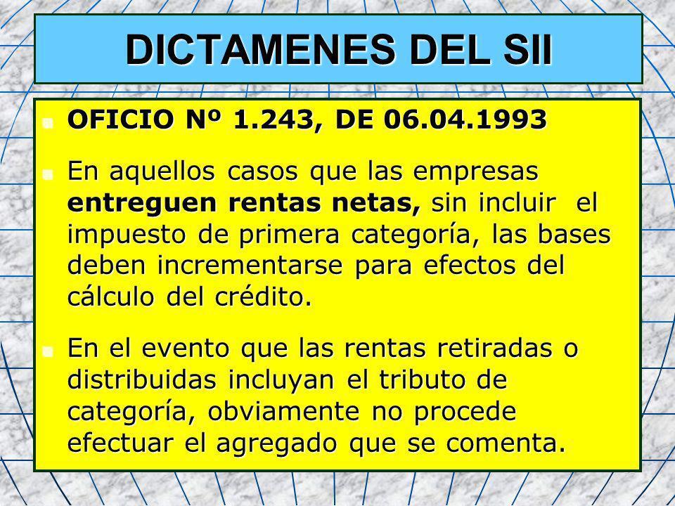 32 DICTAMENES DEL SII OFICIO Nº 1.243, DE 06.04.1993 OFICIO Nº 1.243, DE 06.04.1993 En aquellos casos que las empresas entreguen rentas netas, sin inc