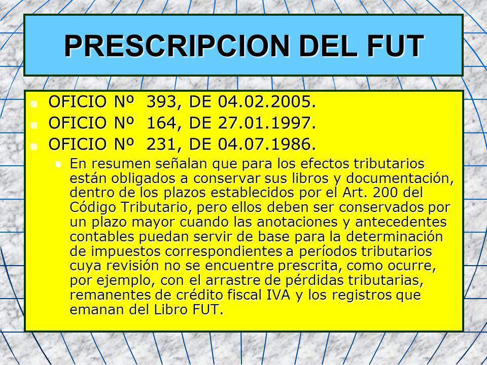 64 PRESCRIPCION DEL FUT OFICIO Nº 393, DE 04.02.2005. OFICIO Nº 393, DE 04.02.2005. OFICIO Nº 164, DE 27.01.1997. OFICIO Nº 164, DE 27.01.1997. OFICIO