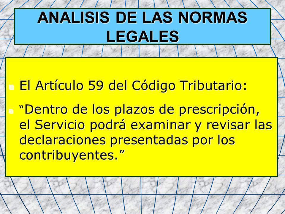 66 ANALISIS DE LAS NORMAS LEGALES El Artículo 59 del Código Tributario: El Artículo 59 del Código Tributario: Dentro de los plazos de prescripción, el