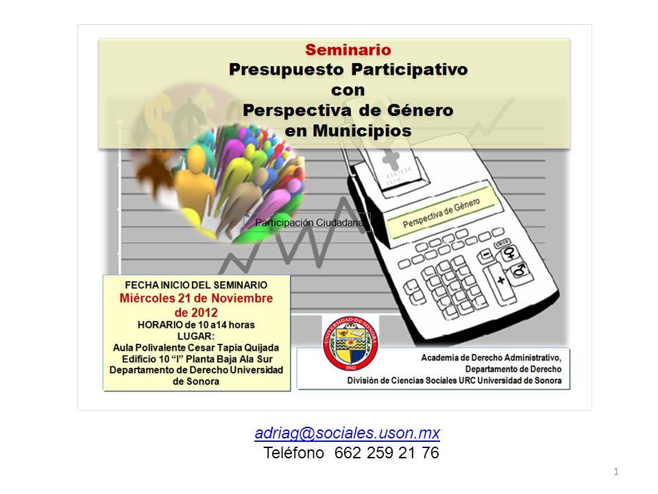 Seminario Presupuesto Participativo con Perspectiva de Género en Municipios 1 adriag@sociales.uson.mx Teléfono 662 259 21 76