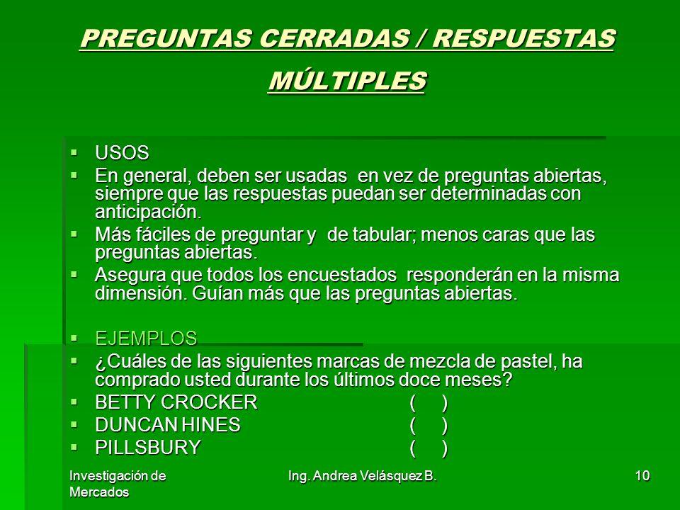 Investigación de Mercados Ing. Andrea Velásquez B.10 PREGUNTAS CERRADAS / RESPUESTAS MÚLTIPLES USOS USOS En general, deben ser usadas en vez de pregun