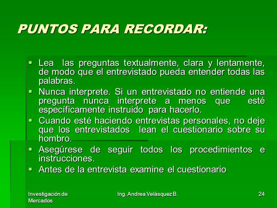 Investigación de Mercados Ing. Andrea Velásquez B.24 PUNTOS PARA RECORDAR: Lea las preguntas textualmente, clara y lentamente, de modo que el entrevis