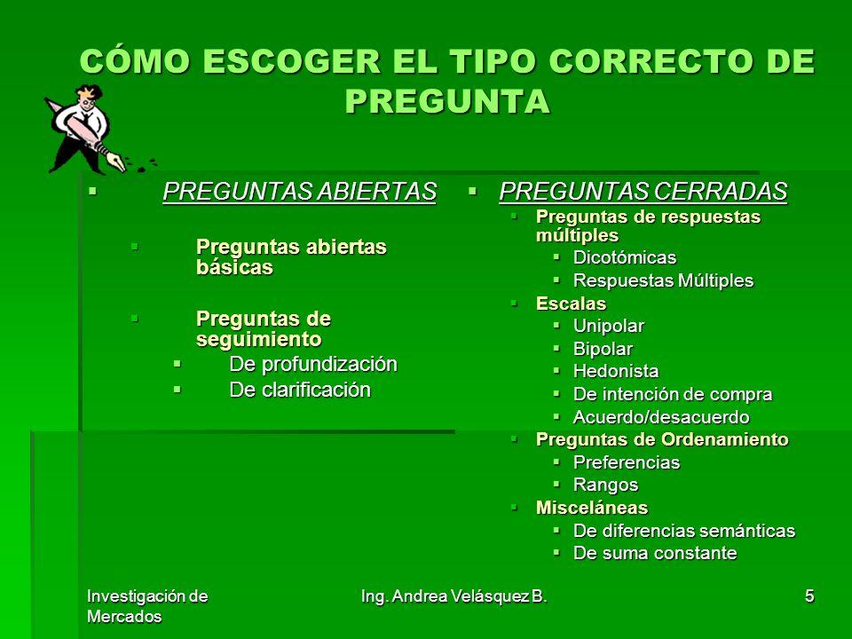 Investigación de Mercados Ing. Andrea Velásquez B.5 CÓMO ESCOGER EL TIPO CORRECTO DE PREGUNTA PREGUNTAS ABIERTAS PREGUNTAS ABIERTAS Preguntas abiertas