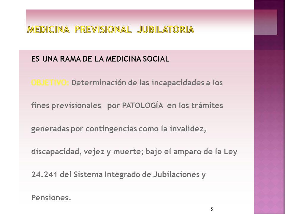 ES UNA RAMA DE LA MEDICINA SOCIAL OBJETIVO: Determinación de las incapacidades a los fines previsionales por PATOLOGÍA en los trámites generadas por c
