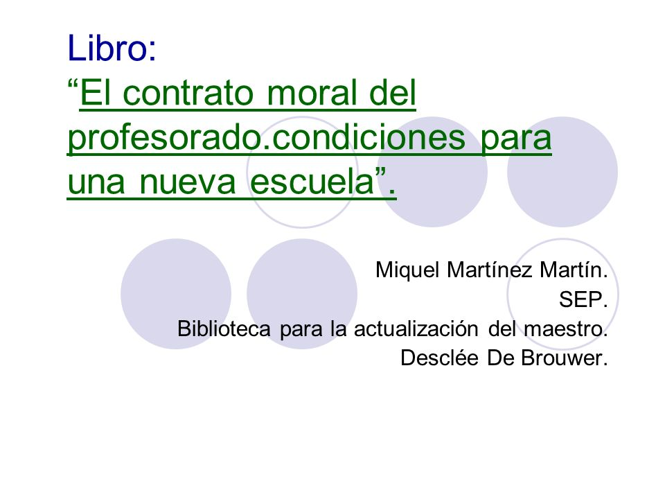 Libro:El contrato moral del profesorado.condiciones para una nueva escuela. Miquel Martínez Martín. SEP. Biblioteca para la actualización del maestro.