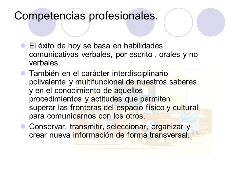 Competencias profesionales. El éxito de hoy se basa en habilidades comunicativas verbales, por escrito, orales y no verbales. También en el carácter i