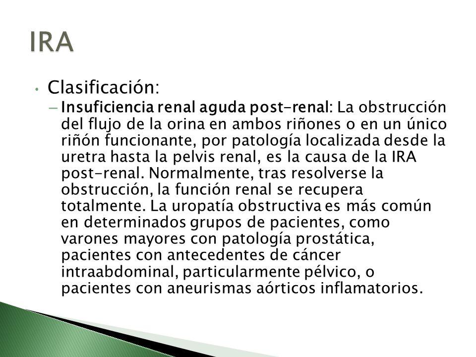 Clasificación: – Insuficiencia renal aguda post-renal: La obstrucción del flujo de la orina en ambos riñones o en un único riñón funcionante, por pato
