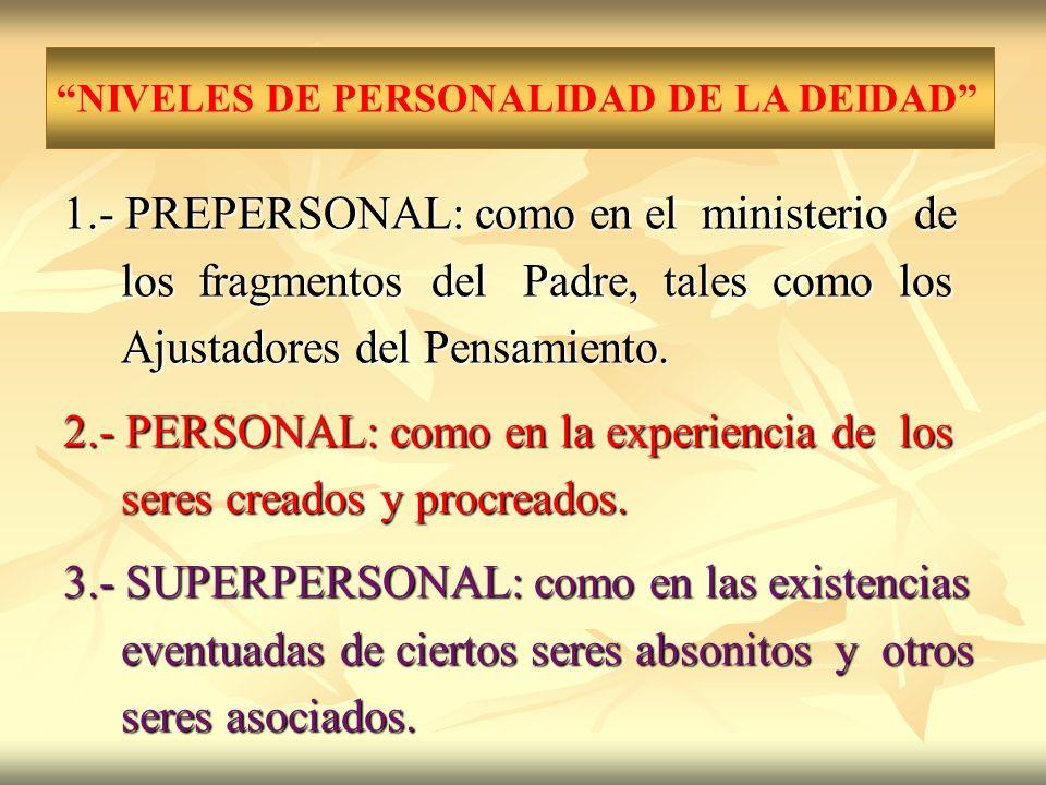 1.- PREPERSONAL: como en el ministerio de los fragmentos del Padre, tales como los los fragmentos del Padre, tales como los Ajustadores del Pensamient