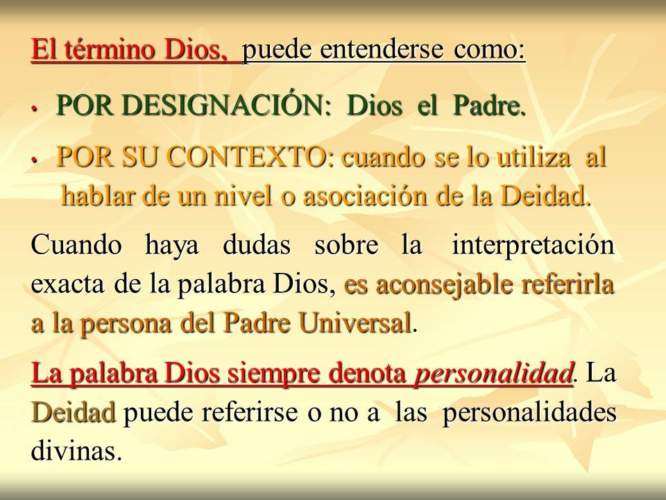 El término Dios, puede entenderse como: POR DESIGNACIÓN: Dios el Padre. POR DESIGNACIÓN: Dios el Padre. POR SU CONTEXTO: cuando se lo utiliza al POR S
