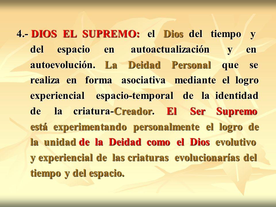 4.- DIOS EL SUPREMO: el Dios del tiempo y del espacio en autoactualización y en del espacio en autoactualización y en autoevolución. La Deidad Persona