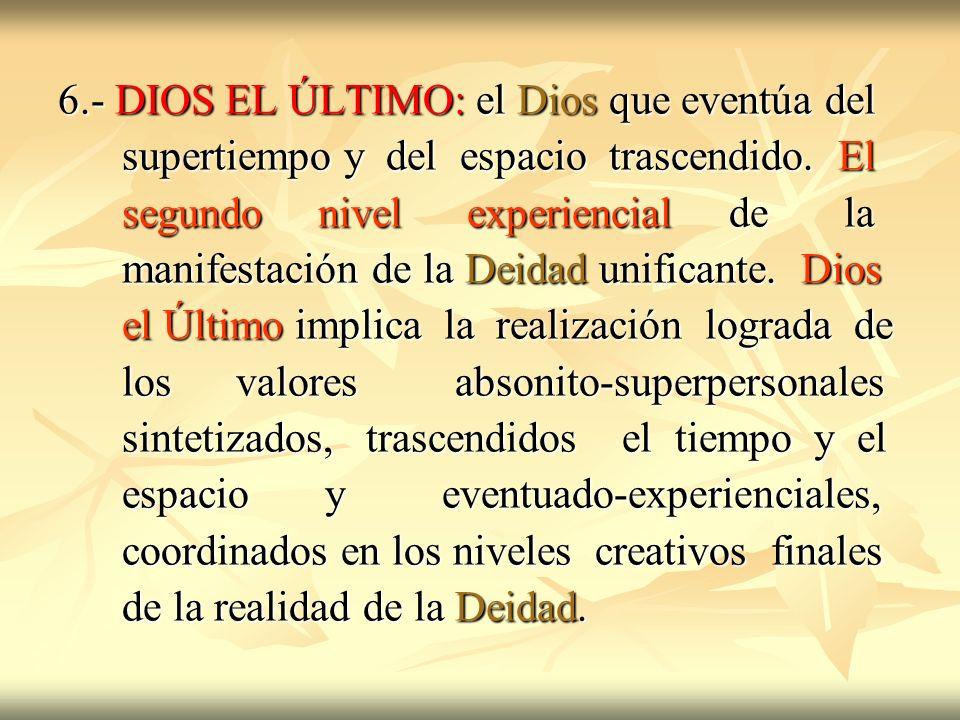 6.- DIOS EL ÚLTIMO: el Dios que eventúa del supertiempo y del espacio trascendido. El supertiempo y del espacio trascendido. El segundo nivel experien