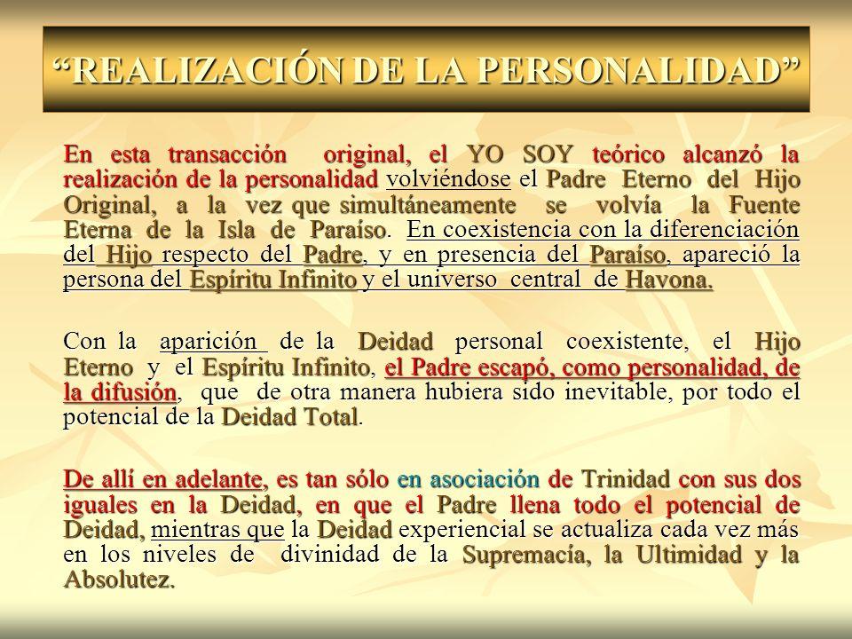 REALIZACIÓN DE LA PERSONALIDAD En esta transacción original, el YO SOY teórico alcanzó la realización de la personalidad el Padre Eterno del Hijo Orig