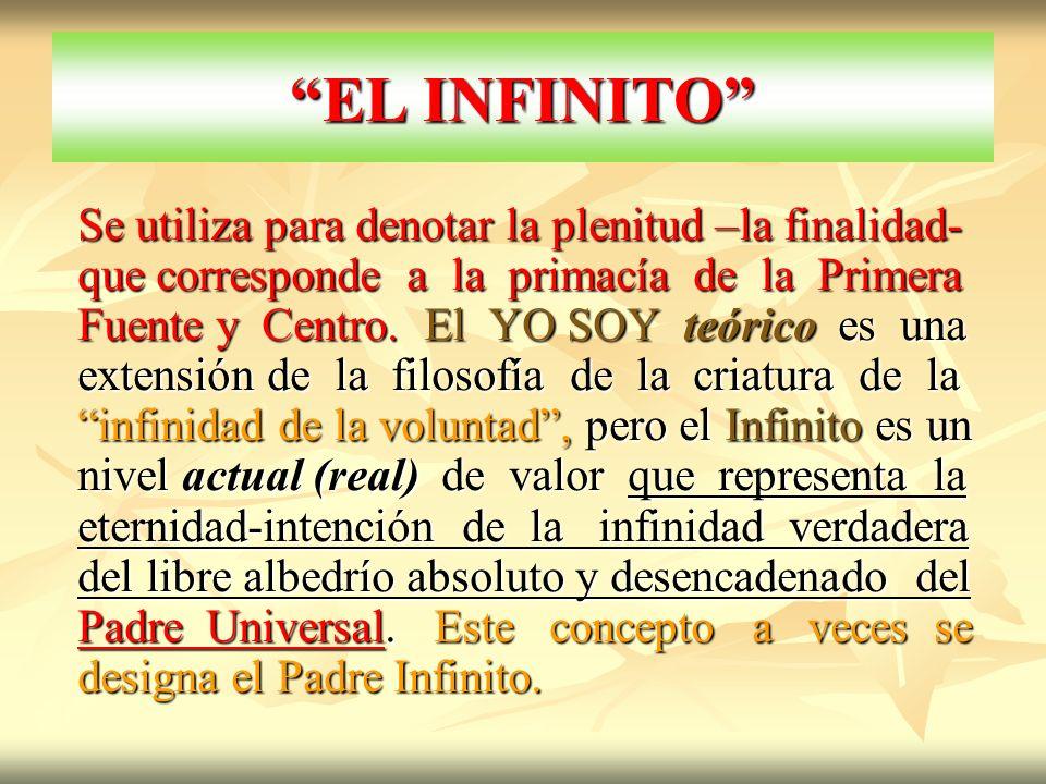 EL INFINITO Se utiliza para denotar la plenitud –la finalidad- que corresponde a la primacía de la Primera Fuente y Centro. El YO SOY teórico es una e