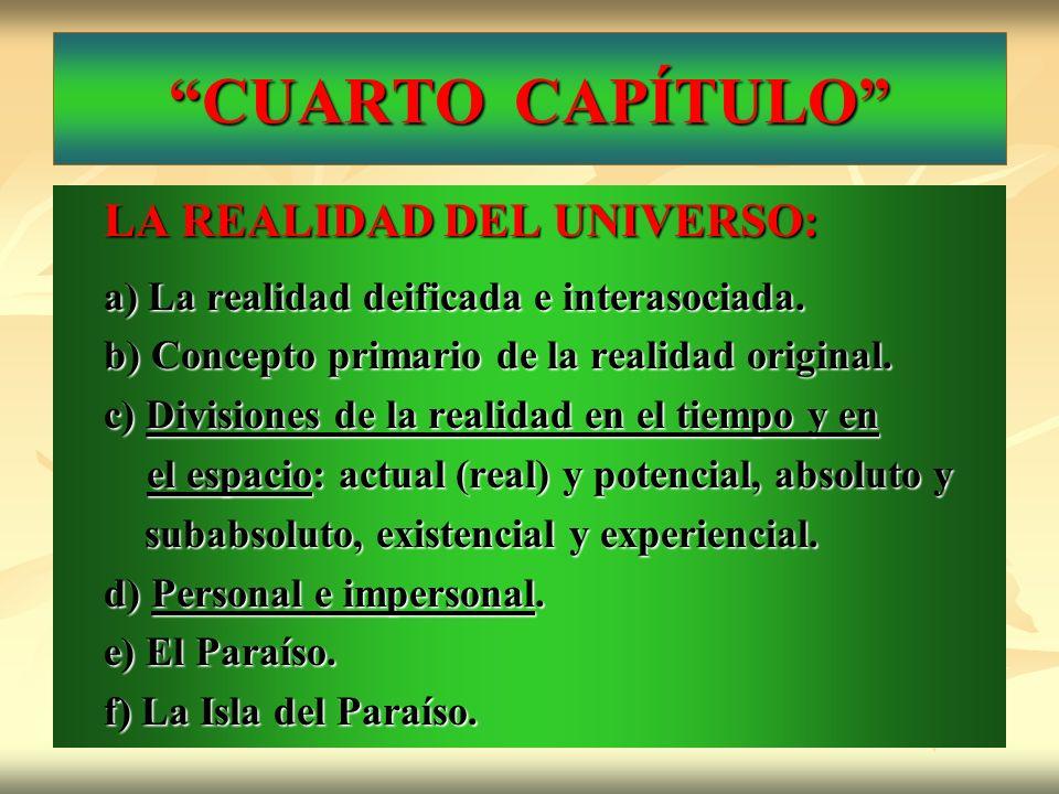 CUARTO CAPÍTULO LA REALIDAD DEL UNIVERSO: a) La realidad deificada e interasociada. b) Concepto primario de la realidad original. c) Divisiones de la