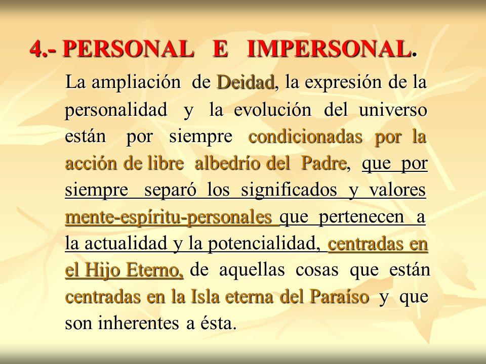 4.- PERSONAL E IMPERSONAL. La ampliación de Deidad, la expresión de la La ampliación de Deidad, la expresión de la personalidad y la evolución del uni