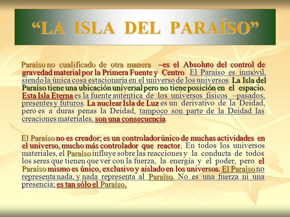 LA ISLA DEL PARAÍSO Paraíso no cualificado de otra manera –es el Absoluto del control de gravedad material por la Primera Fuente y Centro. El Paraíso