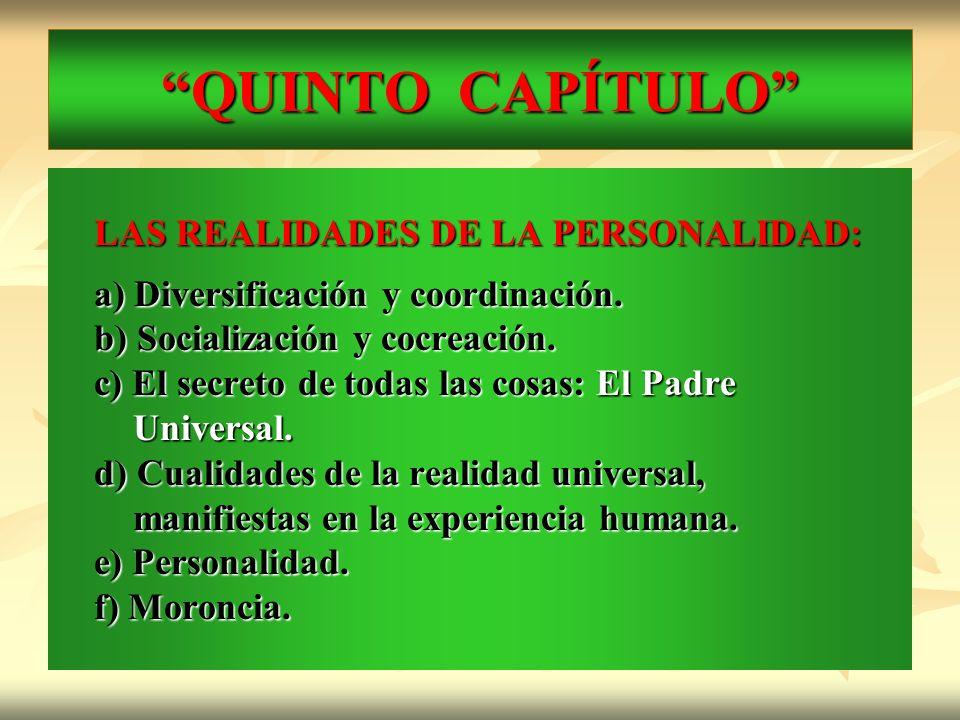 QUINTO CAPÍTULO LAS REALIDADES DE LA PERSONALIDAD: a) Diversificación y coordinación. b) Socialización y cocreación. c) El secreto de todas las cosas: