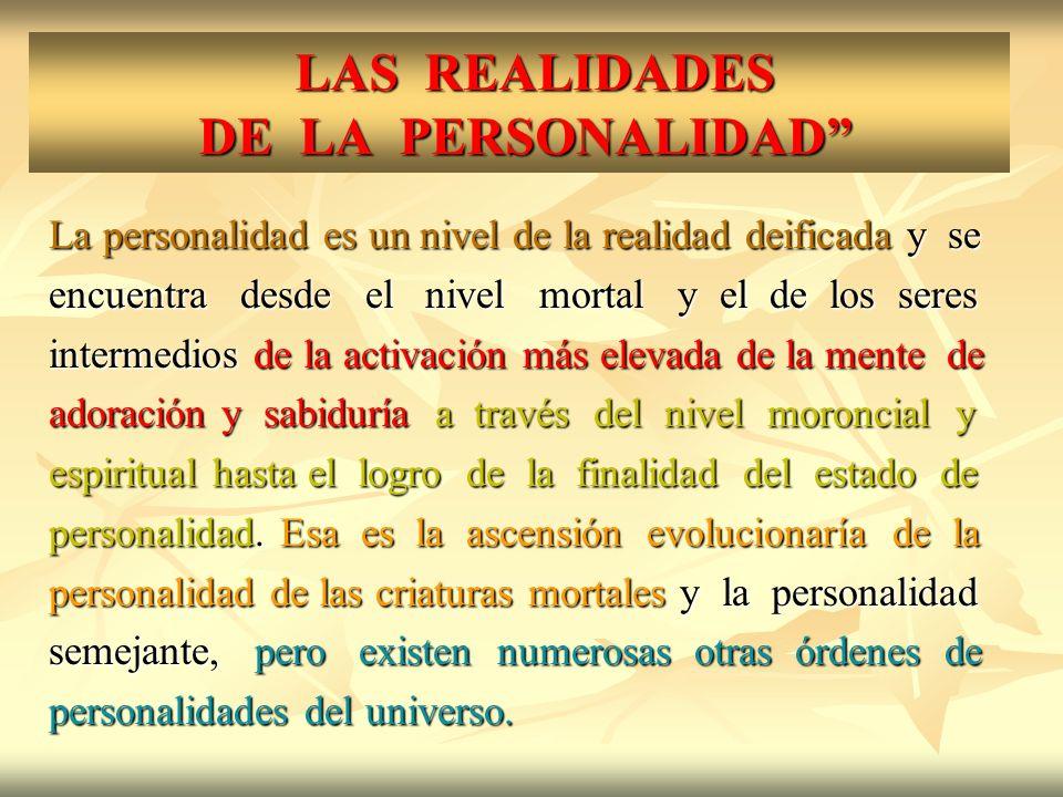 LAS REALIDADES DE LA PERSONALIDAD LAS REALIDADES DE LA PERSONALIDAD La personalidad es un nivel de la realidad deificada y se encuentra desde el nivel