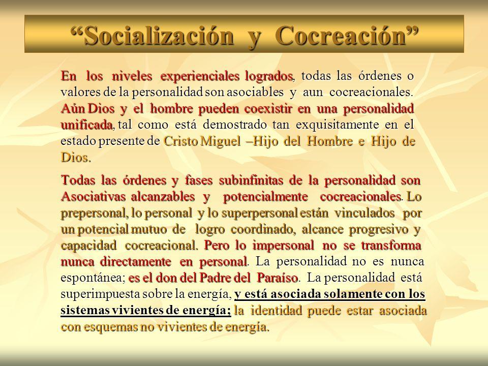 Socialización y Cocreación En los niveles experienciales logrados, todas las órdenes o valores de la personalidad son asociables y aun cocreacionales.
