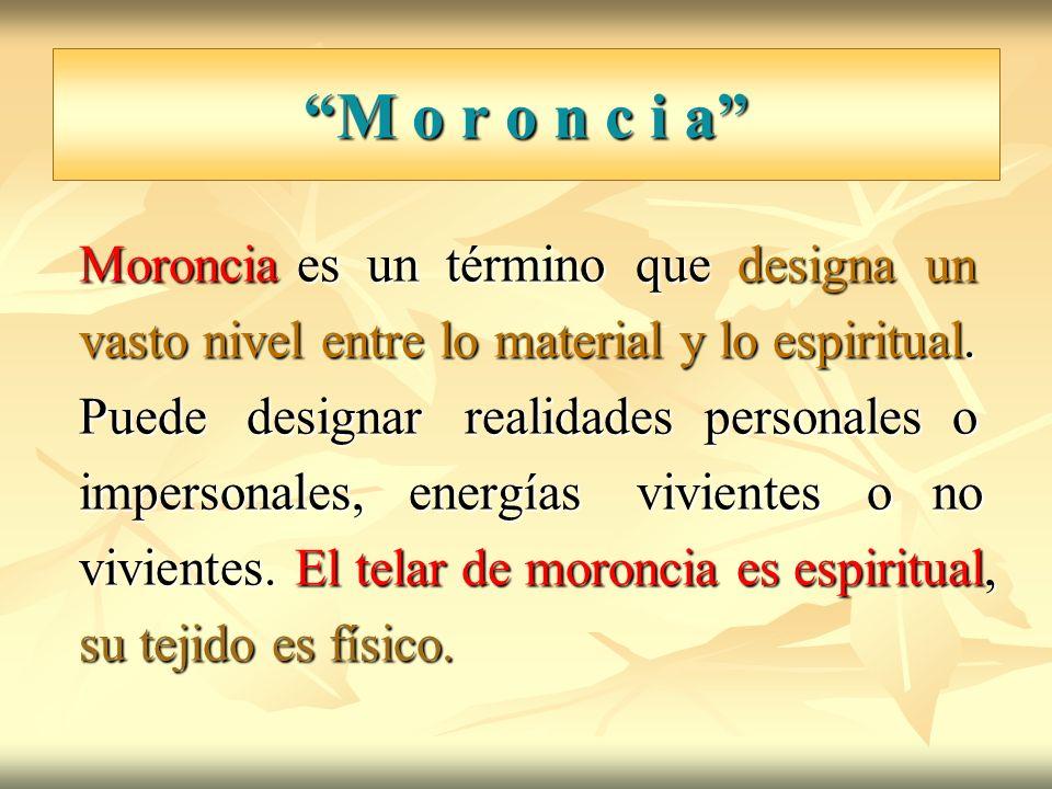 M o r o n c i a Moroncia es un término que designa un vasto nivel entre lo material y lo espiritual. Puede designar realidades personales o impersonal