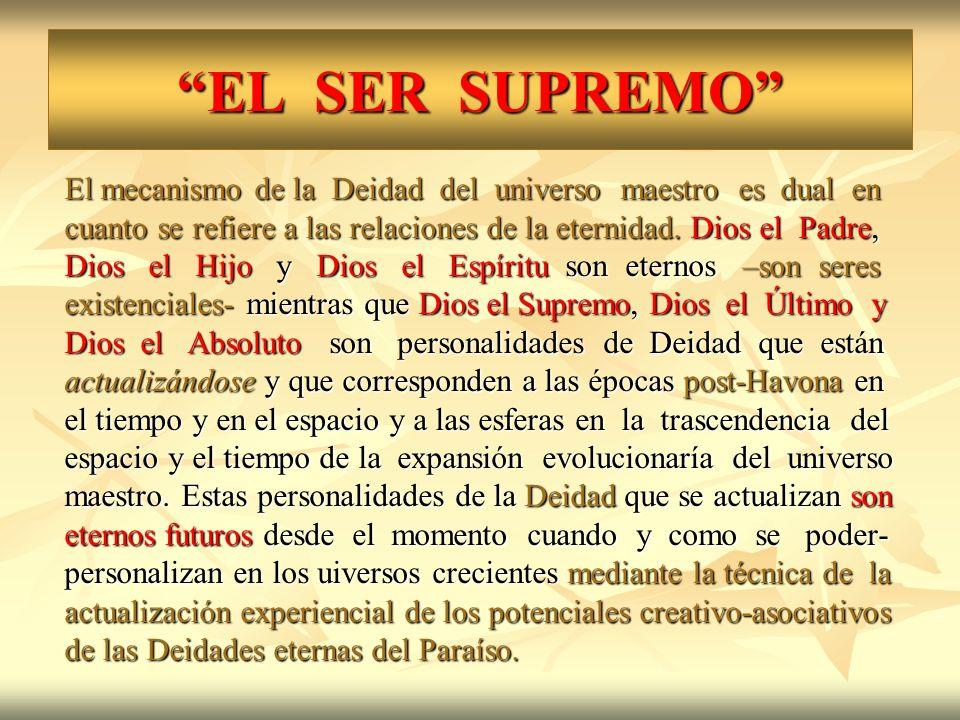 EL SER SUPREMO El mecanismo de la Deidad del universo maestro es dual en cuanto se refiere a las relaciones de la eternidad. Dios el Padre, Dios el Hi