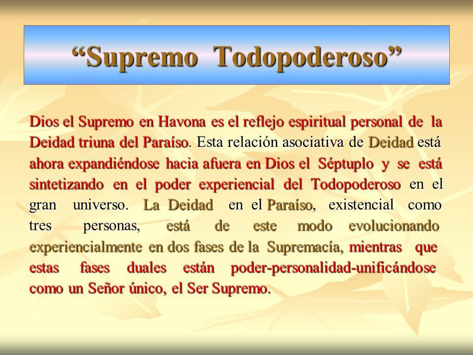 Supremo Todopoderoso Dios el Supremo en Havona es el reflejo espiritual personal de la Deidad triuna del Paraíso. Esta relación asociativa de Deidad e
