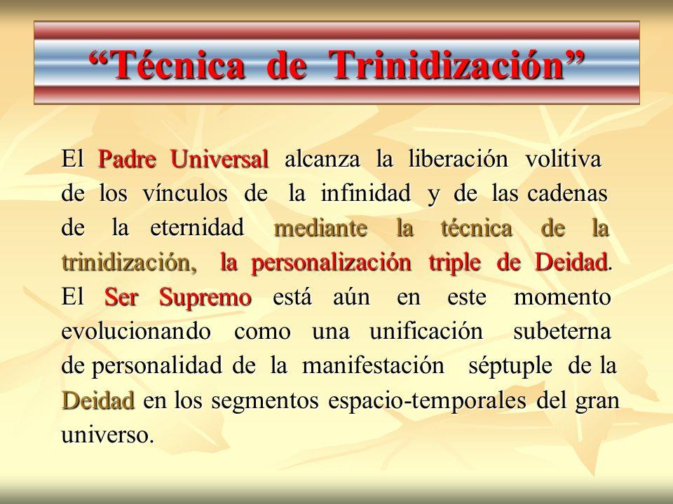 Técnica de Trinidización El Padre Universal alcanza la liberación volitiva de los vínculos de la infinidad y de las cadenas de la eternidad mediante l