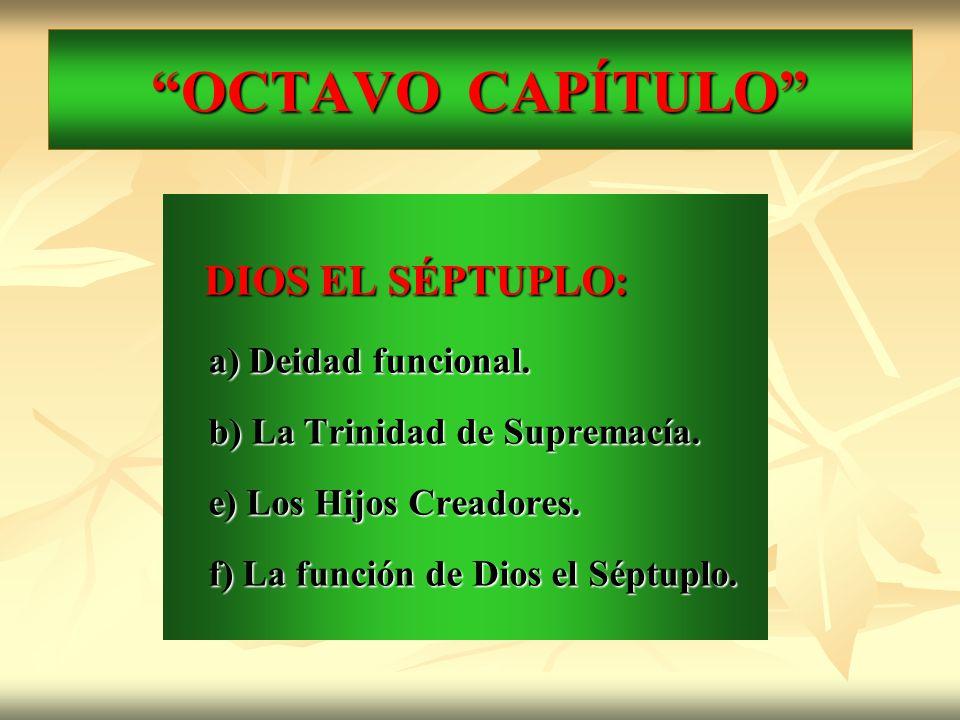 OCTAVO CAPÍTULO DIOS EL SÉPTUPLO: DIOS EL SÉPTUPLO: a) Deidad funcional. b) La Trinidad de Supremacía. e) Los Hijos Creadores. f) La función de Dios e