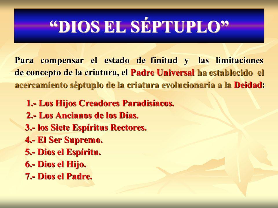 DIOS EL SÉPTUPLO Para compensar el estado de finitud y las limitaciones de concepto de la criatura, el Padre Universal ha establecido el acercamiento
