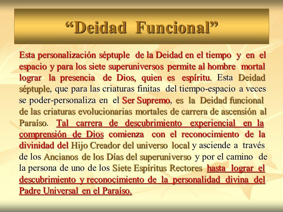 Deidad Funcional Esta personalización séptuple de la Deidad en el tiempo y en el espacio y para los siete superuniversos permite al hombre mortal logr