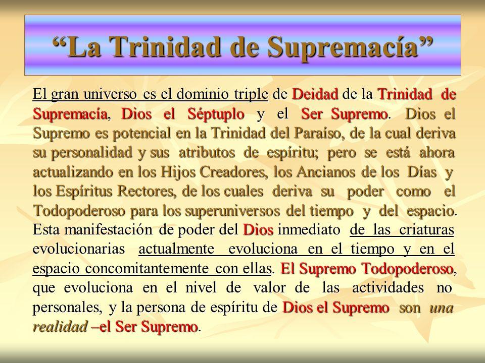 La Trinidad de Supremacía El gran universo es el dominio triple de Deidad de la Trinidad de Supremacía, Dios el Séptuplo y el Ser Supremo. Dios el Sup