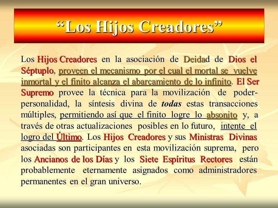 Los Hijos Creadores Los Hijos Creadores en la asociación de Deidad de Dios el Séptuplo, proveen el mecanismo por el cual el mortal se vuelve inmortal