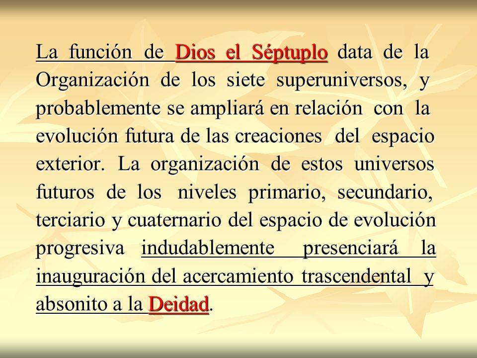 La función de Dios el Séptuplo data de la Organización de los siete superuniversos, y probablemente se ampliará en relación con la evolución futura de