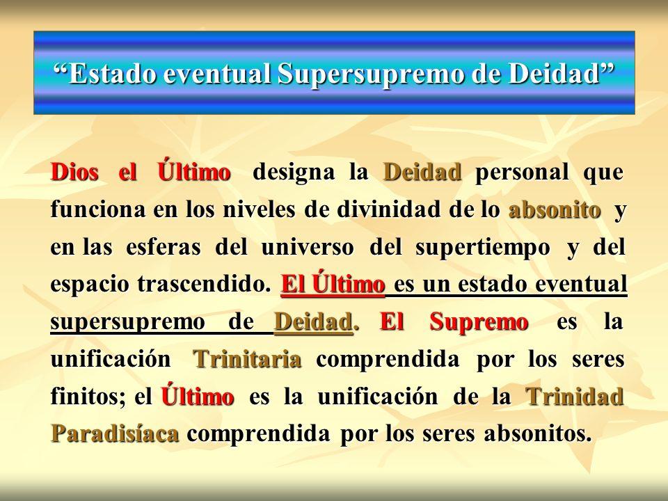 Estado eventual Supersupremo de Deidad Dios el Último designa la Deidad personal que funciona en los niveles de divinidad de lo absonito y en las esfe