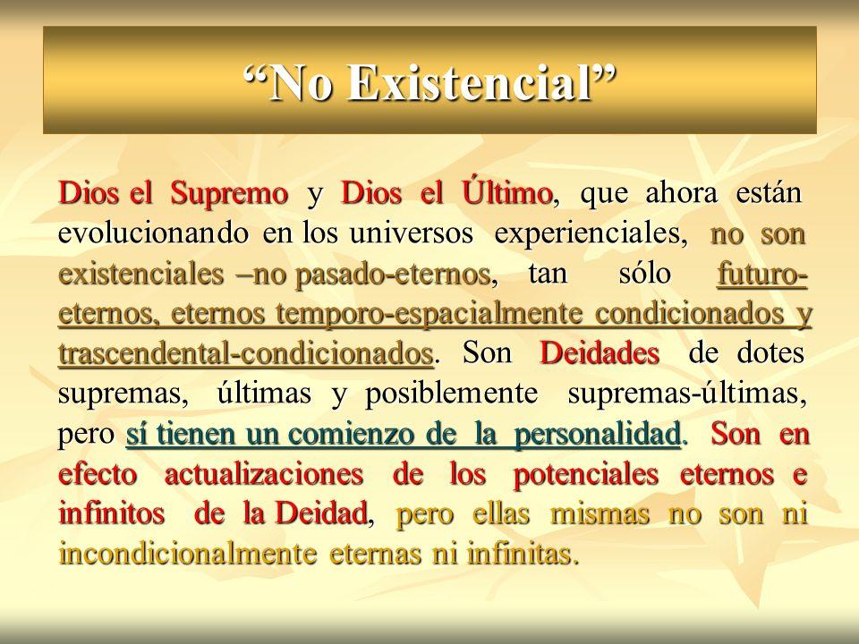 No Existencial Dios el Supremo y Dios el Último, que ahora están evolucionando en los universos experienciales, no son existenciales –no pasado-eterno