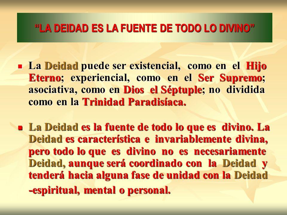 La Deidad puede ser existencial, como en el Hijo Eterno; experiencial, como en el Ser Supremo; asociativa, como en Dios el Séptuple; no dividida como