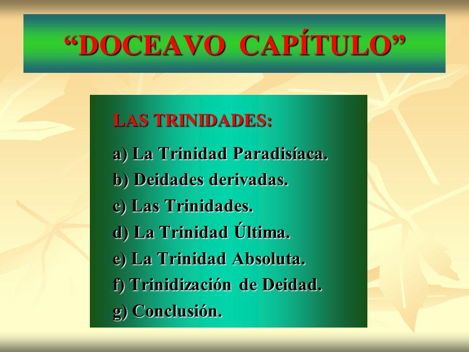 DOCEAVO CAPÍTULO LAS TRINIDADES: LAS TRINIDADES: a) La Trinidad Paradisíaca. b) Deidades derivadas. c) Las Trinidades. d) La Trinidad Última. e) La Tr