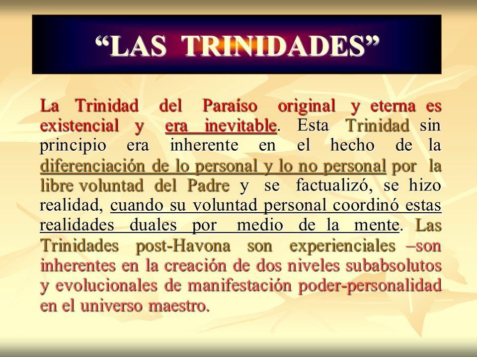LAS TRINIDADES La Trinidad del Paraíso original y eterna es existencial y era inevitable. Esta Trinidad sin principio era inherente en el hecho de la