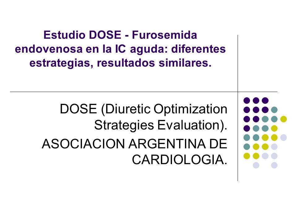 Estudio DOSE - Furosemida endovenosa en la IC aguda: diferentes estrategias, resultados similares. DOSE (Diuretic Optimization Strategies Evaluation).