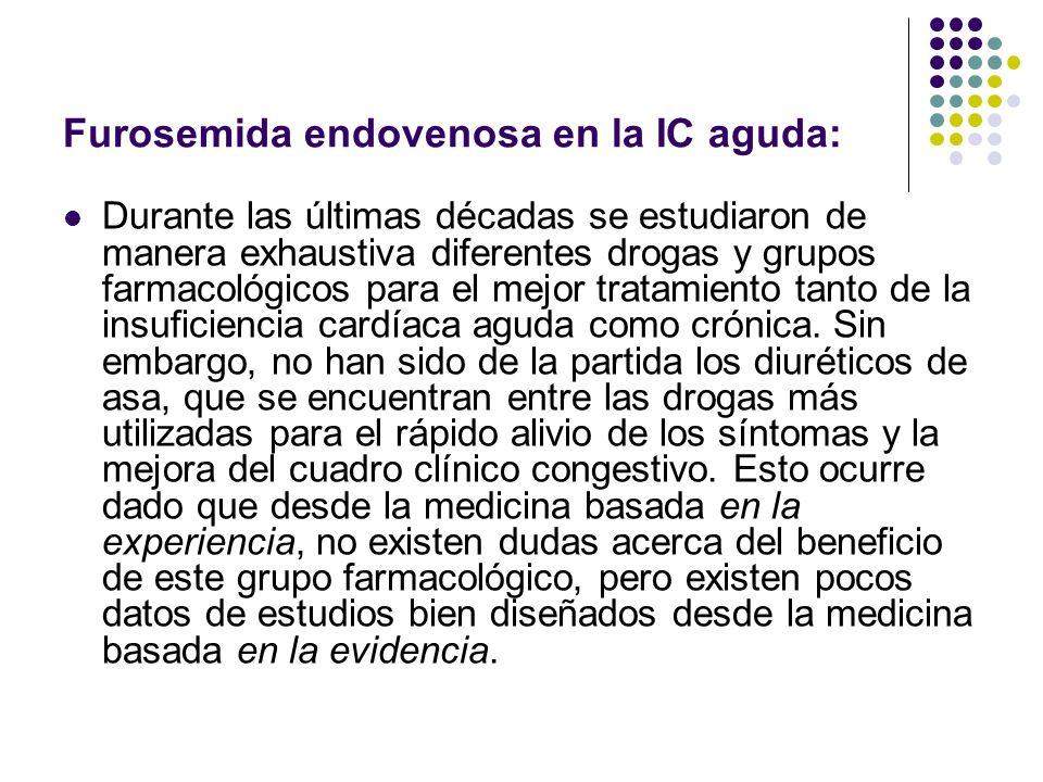Furosemida endovenosa en la IC aguda: Durante las últimas décadas se estudiaron de manera exhaustiva diferentes drogas y grupos farmacológicos para el
