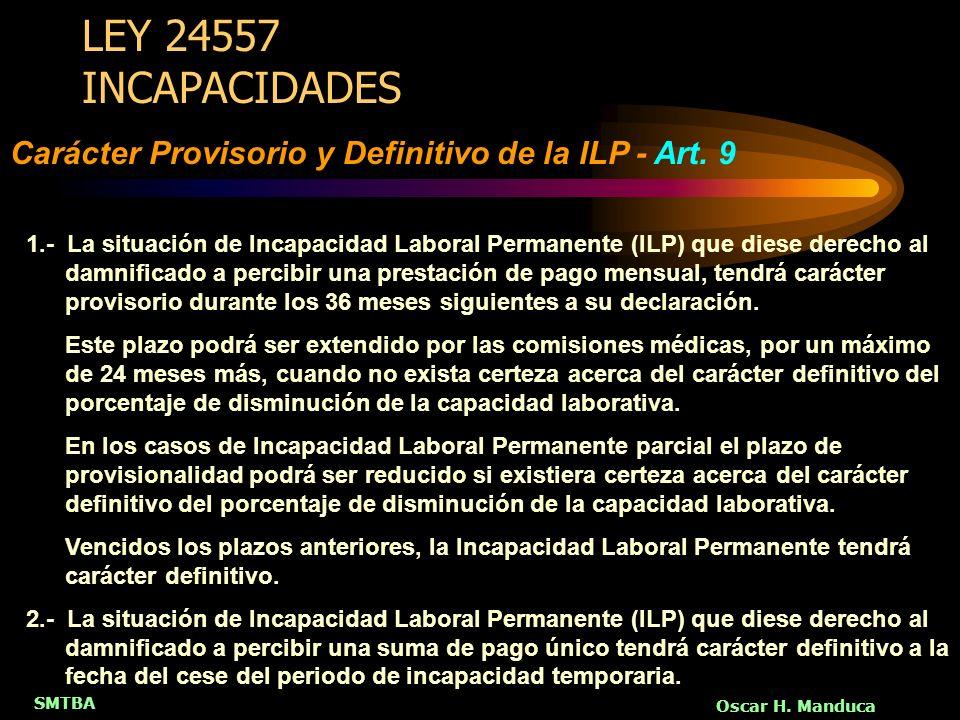 SMTBA Oscar H. Manduca LEY 24557 INCAPACIDADES 1.- La situación de Incapacidad Laboral Permanente (ILP) que diese derecho al damnificado a percibir un