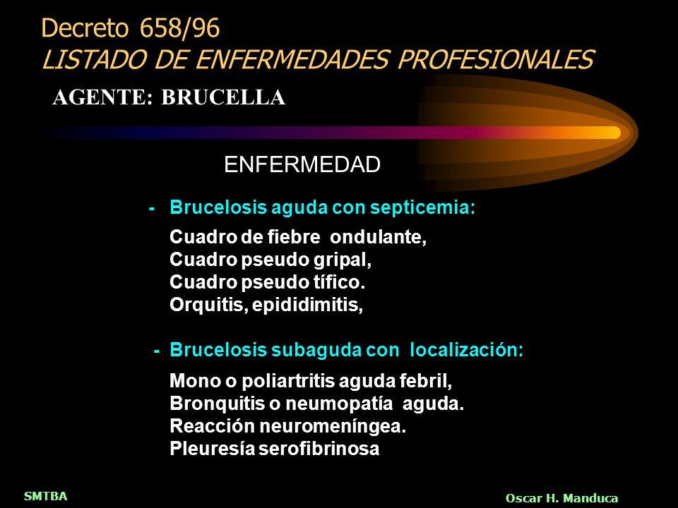 SMTBA Oscar H. Manduca AGENTE: BRUCELLA Decreto 658/96 LISTADO DE ENFERMEDADES PROFESIONALES - Brucelosis aguda con septicemia: Cuadro de fiebre ondul