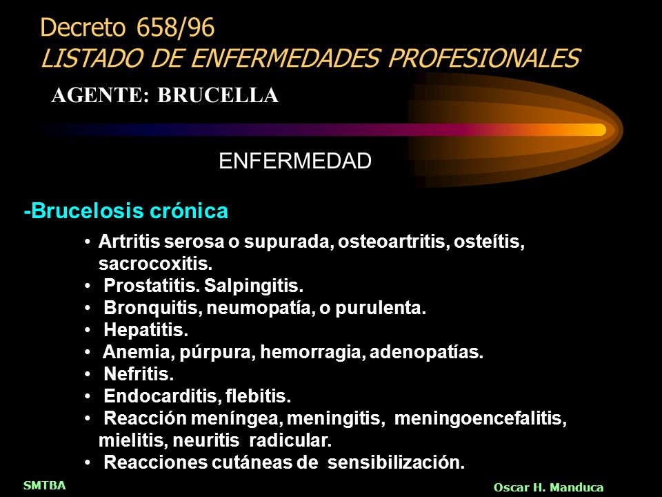 SMTBA Oscar H. Manduca Artritis serosa o supurada, osteoartritis, osteítis, sacrocoxitis. Prostatitis. Salpingitis. Bronquitis, neumopatía, o purulent