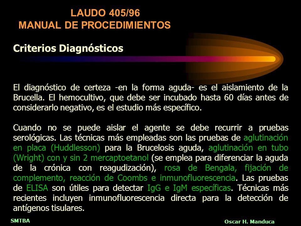 SMTBA Oscar H. Manduca LAUDO 405/96 MANUAL DE PROCEDIMIENTOS Criterios Diagnósticos El diagnóstico de certeza -en la forma aguda- es el aislamiento de