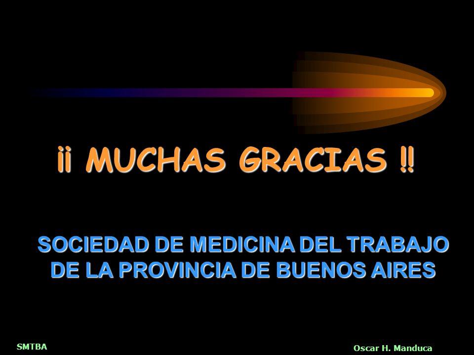 SMTBA Oscar H. Manduca SOCIEDAD DE MEDICINA DEL TRABAJO DE LA PROVINCIA DE BUENOS AIRES ¡¡ MUCHAS GRACIAS !!