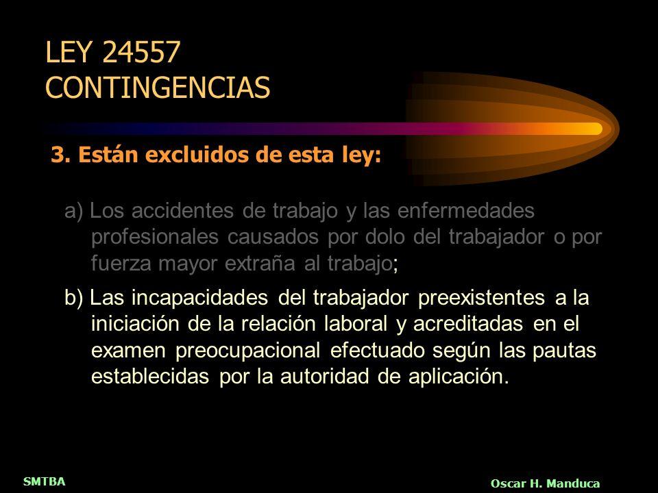 SMTBA Oscar H. Manduca 3. Están excluidos de esta ley: a) Los accidentes de trabajo y las enfermedades profesionales causados por dolo del trabajador