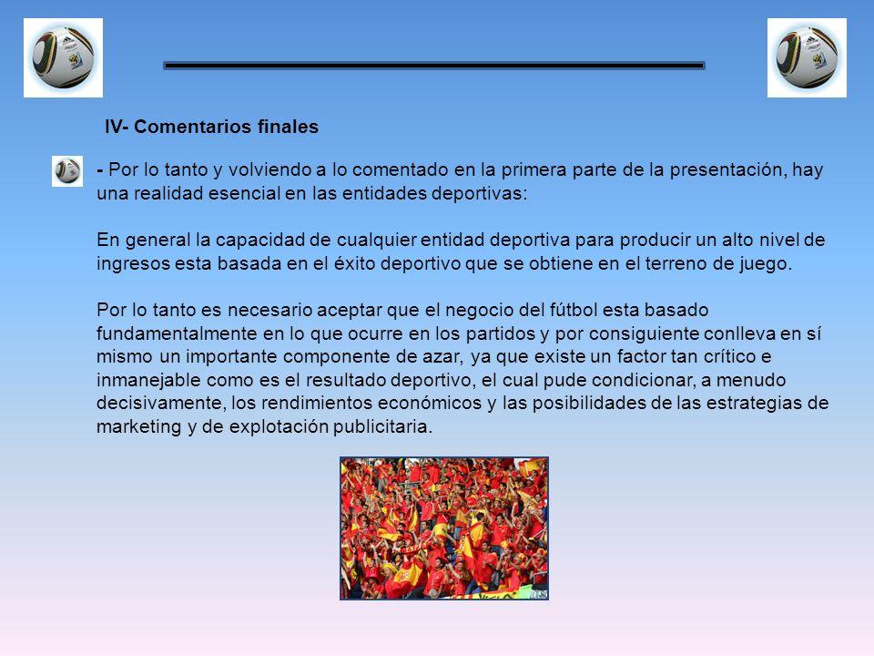 - Por lo tanto y volviendo a lo comentado en la primera parte de la presentación, hay una realidad esencial en las entidades deportivas: En general la