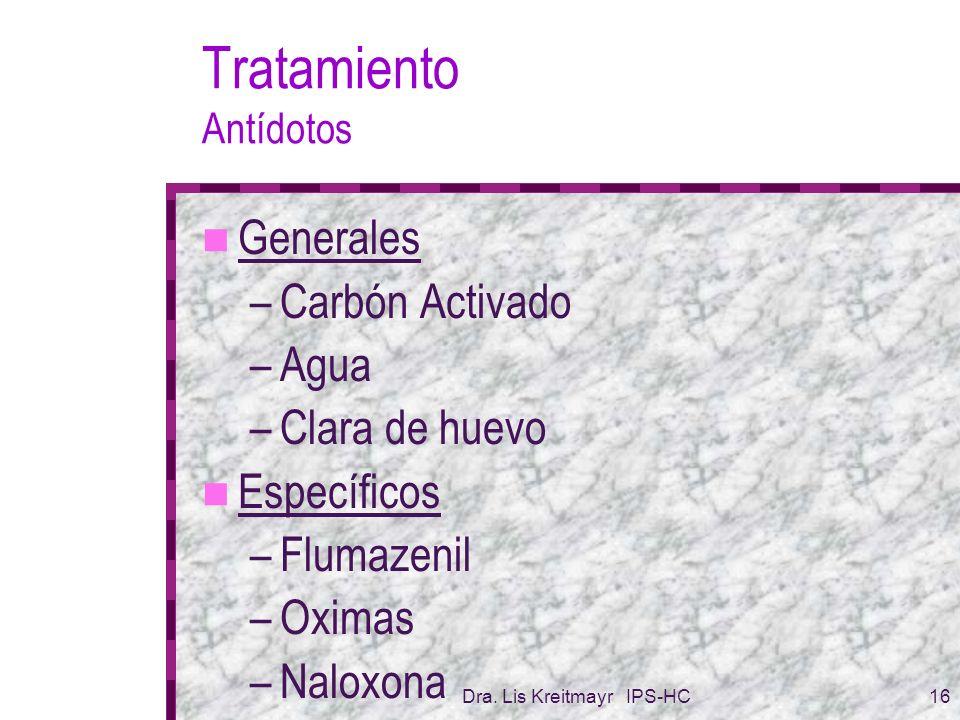 Dra. Lis Kreitmayr IPS-HC16 Tratamiento Antídotos Generales –Carbón Activado –Agua –Clara de huevo Específicos –Flumazenil –Oximas –Naloxona