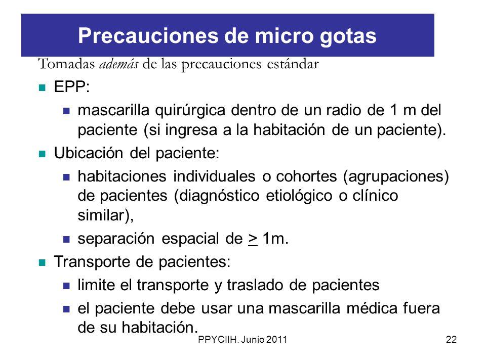 PPYCIIH. Junio 201122 Tomadas además de las precauciones estándar EPP: mascarilla quirúrgica dentro de un radio de 1 m del paciente (si ingresa a la h