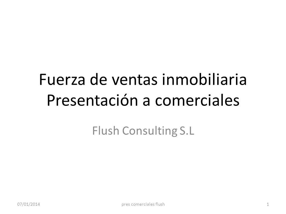 Fuerza de ventas inmobiliaria Presentación a comerciales Flush Consulting S.L 07/01/20141pres comerciales flush